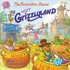 The Berenstain Bears visit Grizzlyland - Mike Berenstain