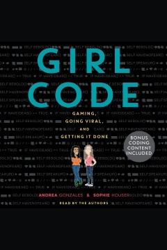 Girl code : gaming, going viral, and getting it done - Andrea Gonzales