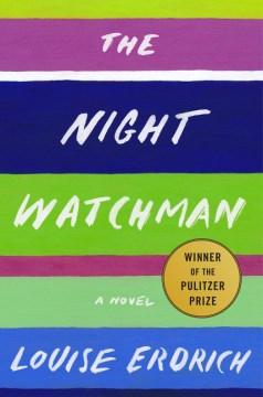 The night watchman : a novel - Louise Erdrich