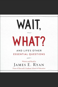 Wait, what? : and life's other essential questions - James E. (James Edward) Ryan
