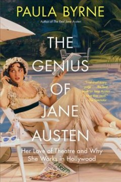 The genius of Jane Austen : her love of theatre and why she works in Hollywood - Paula Byrne