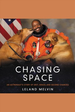 Chasing space : an astronaut's story of grit, grace, and second chances - Leland Melvin