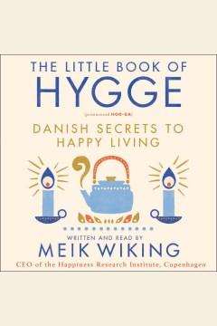 The little book of hygge : Danish secrets to happy living - Meik Wiking