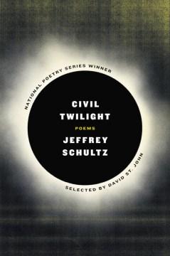 Civil Twilight : Poems - Jeffrey Schultz