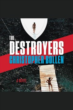 The destroyers : a novel - Christopher Bollen