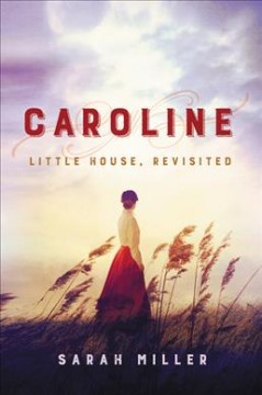 Caroline : Little House, revisited - Sarah Elizabeth Miller
