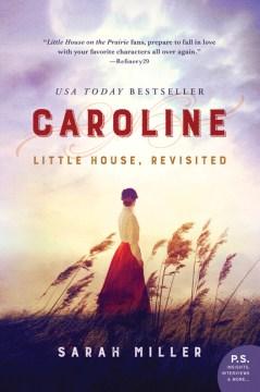 Caroline : Little House, revisited - Sarah Elizabeth Miller