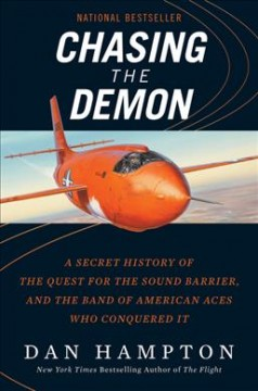 Chasing the demon : a secret history of the quest for the sound barrier, and the band of American aces who conquered it - Dan Hampton