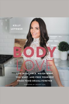 Body love : live in balance, weigh what you want, and free yourself from food drama forever - Kelly author LeVeque
