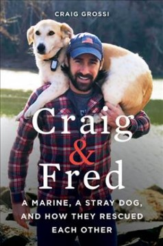 Craig & Fred : a Marine, a stray dog, and how they rescued each other - Craig Grossi
