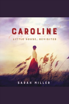 Caroline : little house, revisited - Sarah Miller
