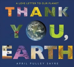 Thank you, Earth : a love letter to our planet - April Pulley Sayre
