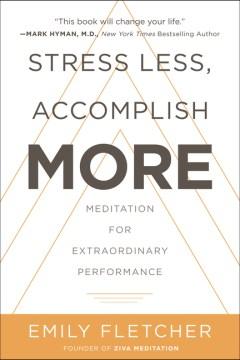 Stress Less, Accomplish More : Meditation for Extraordinary Performance - Emily Fletcher