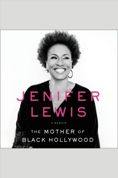 The mother of black Hollywood : a memoir - Jenifer Lewis