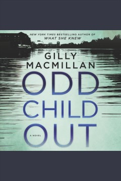 Odd child out : a novel - Gilly Macmillan