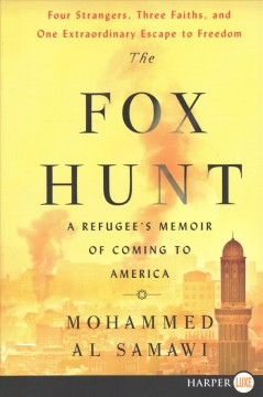 The fox hunt : a refugee's memoir of coming to America - Mohammed Al Samawi