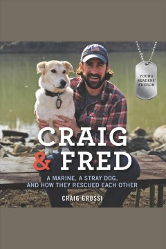 Craig & Fred : a marine, a stray dog, and how they rescured earch other. - Craig Grossi