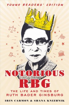 Notorious RBG : the life and times of Ruth Bader Ginsburg - Irin Carmon