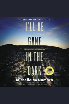 I'll be gone in the dark : one woman's obsessive search for the Golden State Killer - Michelle McNamara