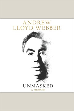Unmasked : a memoir - Andrew Lloyd Webber