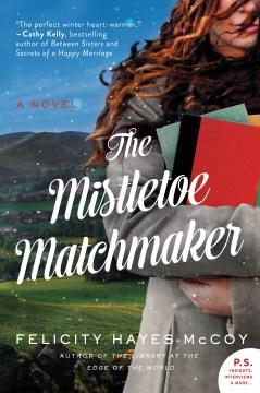 The mistletoe matchmaker : a novel - Felicity Hayes-mccoy