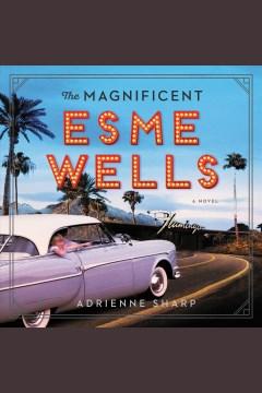 The magnificent Esme Wells - Adrienne Sharp