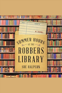 Summer hours at the robbers' library : a novel - Sue Halpern