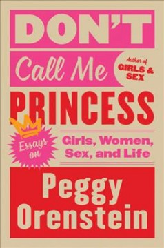 Don't call me Princess : essays on girls, women, sex, and life - Peggy.author Orenstein