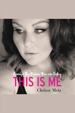 This is me : Loving the person you are today - Chrissy Metz