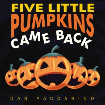 Five little pumpkins came back - Dan Yaccarino