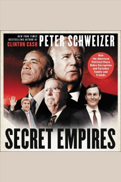 Secret empires : how the American political class hides corruption and enriches family and friends - Peter Schweizer