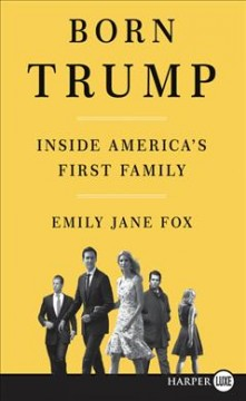 Born Trump : inside America's first family - Emily Jane Fox