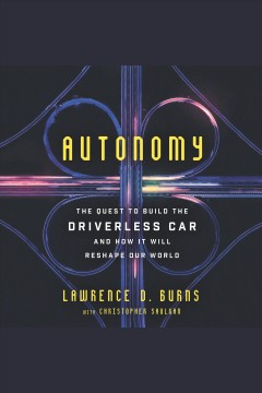 Autonomy : the quest to build the driverless car and how it will reshape our world - Lawrence D Burns