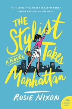 The stylist takes Manhattan : a novel - Rosie Nixon