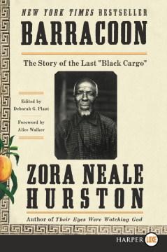 Barracoon : the story of the last black cargo - Zora Neale Hurston