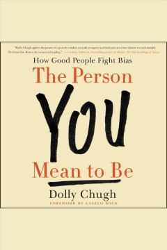 The Person You Mean to Be : How Good People Fight Bias - Dolly Chugh