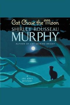 Cat chase the moon : a Joe Grey mystery - Shirley Rousseau Murphy