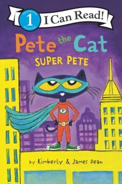 Pete the cat : Super Pete - Kim Dean