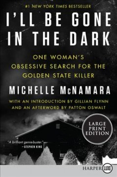 I'll Be Gone in the Dark : One Woman's Obsessive Search for the Golden State Killer - Michelle; Flynn McNamara