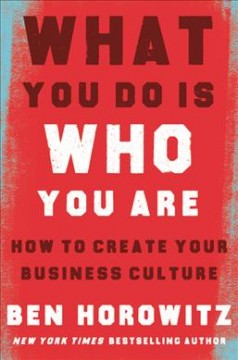 What You Do Is Who You Are How to Create Your Business Culture : - Ben Horowitz