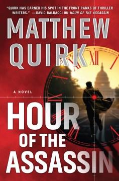 Hour of the Assassin A Novel : - Matthew Quirk