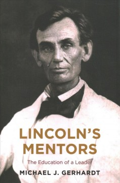 Lincoln's Mentors : The Education of a Leader - Michael J Gerhardt