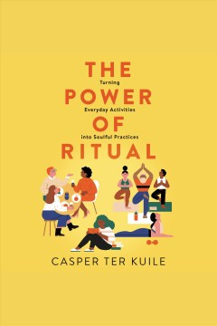 The power of ritual : turning everyday activities into soulful practices - Casper ter Kuile