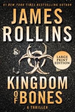 Kingdom of Bones : A Thriller - James Rollins