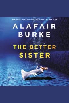 The better sister : a novel - Alafair Burke