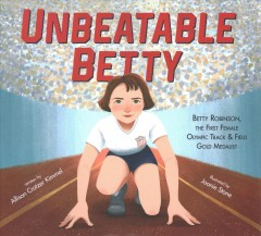 Unbeatable Betty : the first female Olympic track & field gold medalist - Allison Crotzer Kimmel