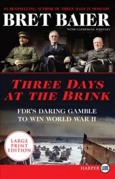 Three days at the brink : FDR's daring gamble to win World War II - Bret Baier