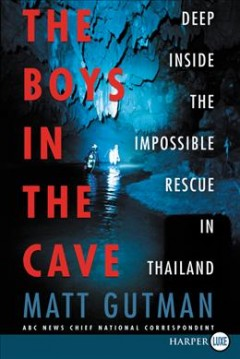 Boys in the Cave : Deep Inside the Impossible Rescue in Thailand - Matt Gutman