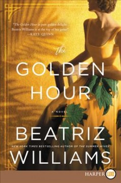 The golden hour : a novel - Beatriz Williams