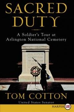 Sacred Duty : A Soldier's Tour at Arlington National Cemetery - Tom Cotton